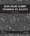 Semi-Solid Slurry Forming of Alloys